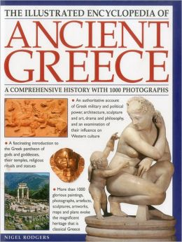 The Illustrated Encyclopedia of Ancient Greece: A comprehensive history with 1000 photographs
