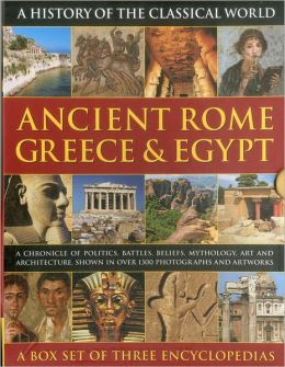 Ancient Rome, Greece & Egypt : A Chronicle of Politics, Battles, Beliefs, Mythology, Art and Architecture, Shown in over 1300 Photographs and Artworks