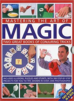 Mastering the Art of Magic: Two great books of conjuring tricks: includes illusions, puzzles and stunts with 300 step-by-step projects for you to try, shown in over 2300 photographs