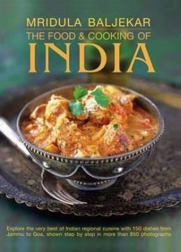 The Food & Cooking of India: Explore the very best of Indian regional cuisine with 150 dishes shown step by step in more than 850 photographs