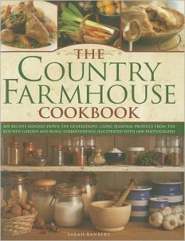 The Country Farmhouse Cookbook: 400 recipes handed down the generations, using seasonal produce from the kitchen garden, illustrated with 1400 photographs