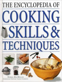 The Encyclopedia of Cooking Skills & Techniques: A comprehensive visual guide to cookery processes, all shown in step-by-step detail