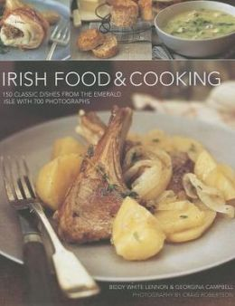 Irish Food & Cooking: Traditional Irish cuisine with over 150 delicious step-by-step recipes from the Emerald Isle