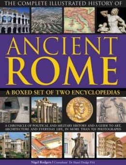 The Complete Illustrated History of Ancient Rome: A boxed set of two encyclopedias: A chronicle of political and military history and a guide to art, architecture and everyday life, in more than 920 photographs.