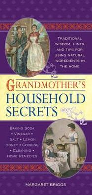 Grandmother's Household Secrets: Traditional wisdom, hints and tips for using natural ingredients in the home