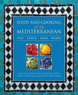 Food and Cooking of the Mediterranean: Italy, Greece, Spain & France: A box set of 4 books with 265 authentic recipes shown in more than 1160 evocative photographs