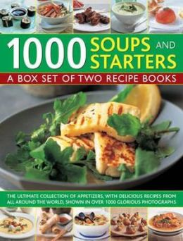 1000 Soups and Starters: A Box Set of Two Recipe Books: The ultimate collection of appetizers, with delicious recipes from all around the world, shown in over 1000 glorious photographs