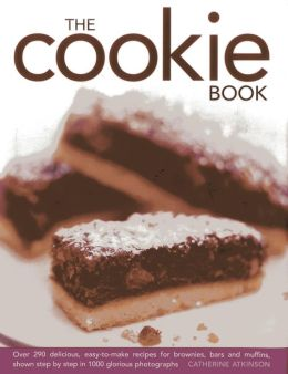 The Cookie Book: Over 290 Delicious, Easy-to-Make Recipes For Brownies, Bars, and Muffins, Shown Step By Step In 1000 Glorious Photographs