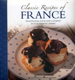 Classic Recipes of France: Traditional food and cooking in 25 authentic regional dishes
