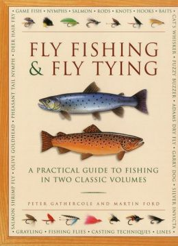 Fly Fishing & Fly Tying: A Practical Guide To Fishing In Two Classic Volumes