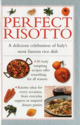 Perfect Risotto: A Delicious Celebration Of Italy's Most Famous Rice Dish