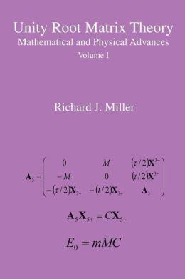 Unity Root Matrix Theory - Mathematical and Physical Advances - Volume 1