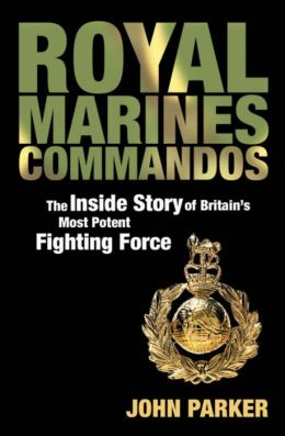 Royal Marines Commandos: The inside Story of Britain's Most Potent Fighting Force