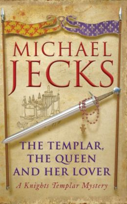 The Templar, the Queen and Her Lover (Medieval West Country Series #24)