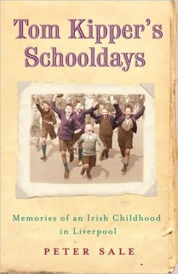 Tom Kipper's Schooldays: Memories of an Irish Childhood in Liverpool
