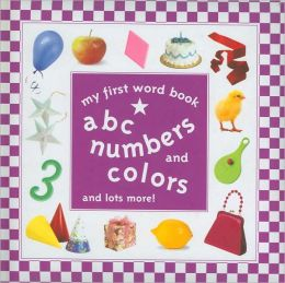 My First Word Book: ABC Numbers and Colors
