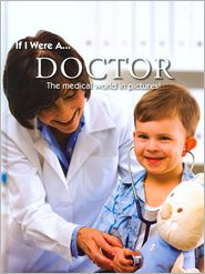 If I Were A... Doctor: The Medical World in Pictures!