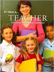 If I Were A... Teacher: The World of Teaching in Pictures!