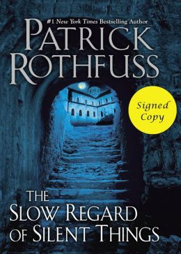 The Slow Regard of Silent Things: A Kingkiller Chronicle Novella (Signed Book)