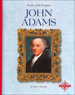 John Adams (Profiles of the Presidents)