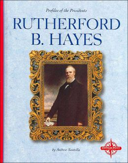 Rutherford B. Hayes (Profiles of the Presidents)