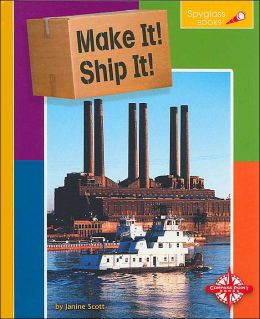 Make It! Ship It! (Spyglass Books Series)
