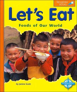 Let's Eat (Spyglass Books, Social Studies): Foods of Our World