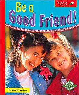 Be a Good Friend! (Spyglass Books, Social Studies)