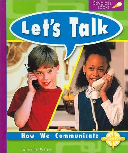 Let's Talk (Spyglass Books, Social Studies): How We Communicate