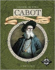 Cabot (Exploring the World): John Cabot and the Journey to North America