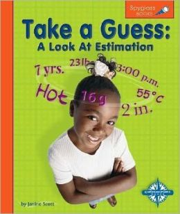 Take a Guess: A Look at Estimation (Spyglass Books, Math)