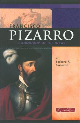 Francisco Pizarro: Conqueror of the Incas
