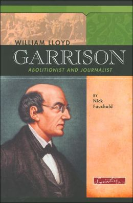 William Lloyd Garrison: Abolitionist and Journalist