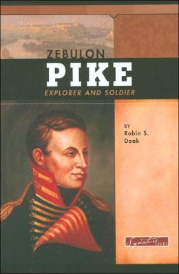 Zebulon Pike: Explorer and Soldier (Signature Lives Series)