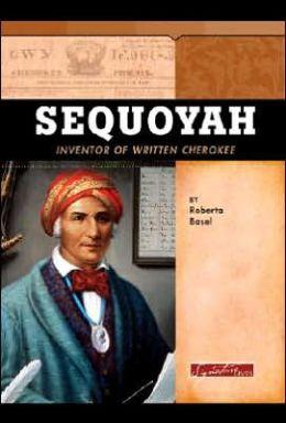 Sequoyah: Inventor of Written Cherokee