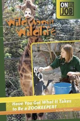 Wild about Wildlife: Have You Got What It Takes to Be a Zookeeper?