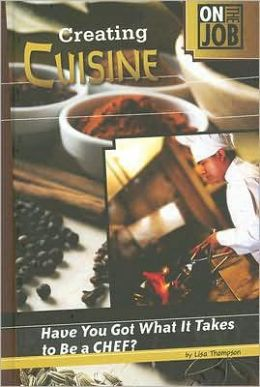 Creating Cuisine: Have You Got What It Takes to Be a Chef?