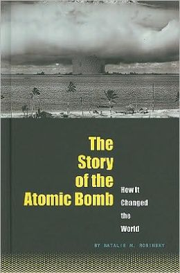 The Story of the Atomic Bomb: How It Changed the World