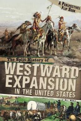 The Split History of Westward Expansion in the United States (Perspectives Flip Book Series)