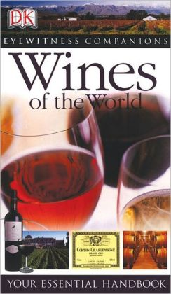 Eyewitness Companions: Wines of the World: Your Essential Handbook