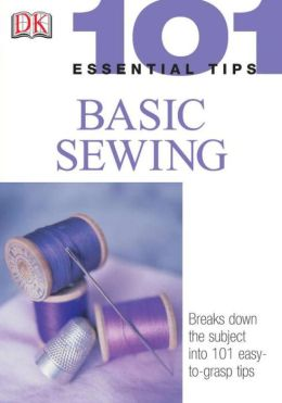 101 Essential Tips: Basic Sewing