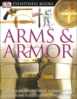 Arms and Armor (DK Eyewitness Books Series)