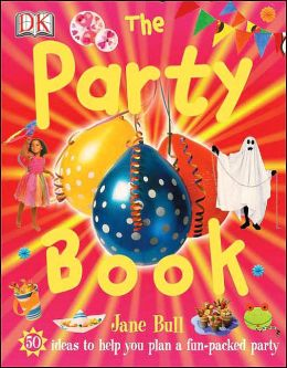 The Party Book: 50 Ideas to Help You Plan a Fun-Packed Party
