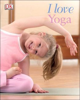 I Love Yoga: Yoga for Kids