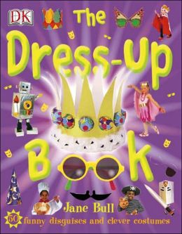 The Dress-up Book: Incredible, Easy-to-Make Costume Projects