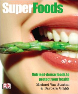 SuperFoods: Nutrient Dense Foods to Protect Your Health