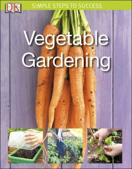 Simple Steps to Success: Vegetable Gardening