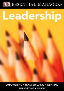 Leadership (DK Essential Managers Series)