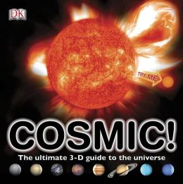 Cosmic!: The Ultimate 3-D Guide to the Universe