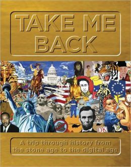 Take Me Back: A Trip Through History from the Stone Age to the Digital Age